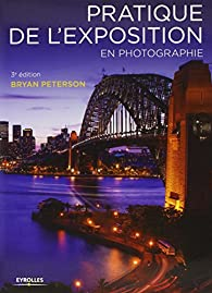 Pratique de l'exposition en photographie par Bryan Peterson