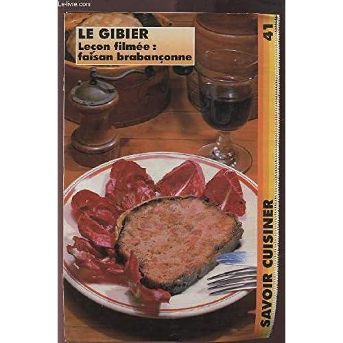 SAVOIR CUISINER (supplément n°41) : LE GIBIER LECON FILMEE : FAISAN BRABANCONNE.