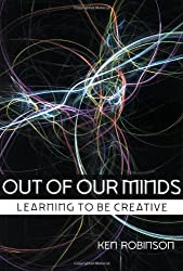 Out of Our Minds: Learning to be Creative by Ken Robinson (2001-03-15)