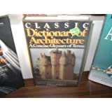 Classic dictionary of architecture: A concise glossary of terms used in Grecian, Roman, Italian, and Gothic architecture by John Henry Parker (1986-08-02)