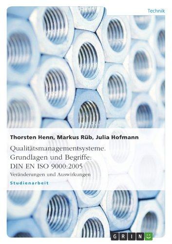 Qualitätsmanagementsysteme. Grundlagen und Begriffe: DIN EN ISO 9000:2005: Veränderungen und Auswirkungen -