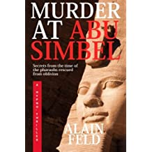 Murder at Abu Simbel: A mystery of ancient secrets by Alain Feld (2015-11-26)