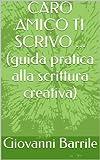CARO AMICO TI SCRIVO ... (guida pratica alla scrittura creativa)