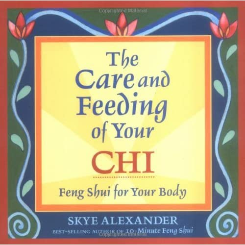 The Care and Feeding of Your Chi: Feng Shui for Your Body by Skye Alexander (2004-10-01)