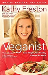 Veganist: Lose Weight, Get Healthy, Change the World by Kathy Freston (2011-12-27)