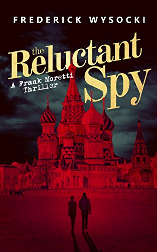 the-reluctant-spy-a-frank-moretti-thriller-the-frank-moretti-thrillers-book-4-english-edition