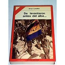SE LEVANTARON ANTES DEL ALBA... Memorias de un combatiente checo de las Brigadas Internacionales en la guerra de España