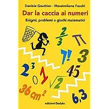 Dar la caccia ai numeri. Enigmi, problemi e giochi matematici