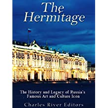 The Hermitage Museum: The History and Legacy of Russia's Famous Art and Culture Icon (English Edition)