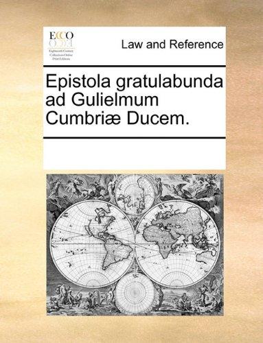 Epistola gratulabunda ad Gulielmum Cumbriæ Ducem. por See Notes Multiple Contributors