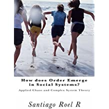 How does Order emerge in Social Systems?: Applied Chaos and Complex System Theory (English Edition)