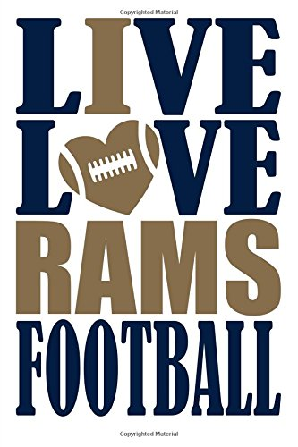 Live Love Rams Football Journal: A lined notebook for the Los Angeles Rams fan, 6x9 inches, 200 pages. Live Love Football in blue and I Heart Rams in gold. (Sports Fan Journals) por WriteDrawDesign