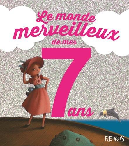Le monde merveilleux de mes 7 ans : Pour les filles !