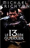 Telecharger Livres Le 13eme guerrier (PDF,EPUB,MOBI) gratuits en Francaise
