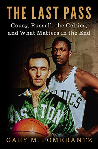 The Last Pass: Cousy, Russell, the Celtics, and What Matters in the End (English Edition) -