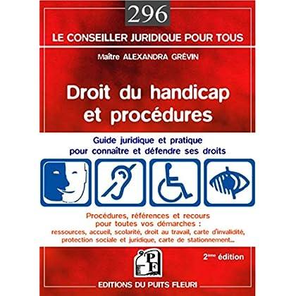 Droit du handicap et procédures: Guide juridique et pratique pour connaître et défendre ses droits (Le conseiller juridique pour tous t. 296)