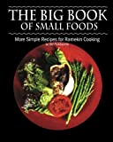 The Big Book of Small Foods: More Simple Recipes for Ramekin Cooking