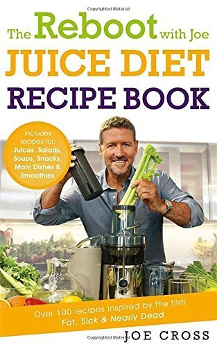The Reboot with Joe Juice Diet Recipe Book: Over 100 recipes inspired by the film 'Fat, Sick & Nearly Dead' by Cross, Joe (2014) Paperback