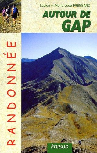 Randonnées autour de Gap au fil des saisons : 45 itinéraires, 86 variantes par Lucien Fressard, Marie-José Fressard