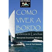 Como Viver a Bordo - Lanchas e Veleiros: Manual do Cruzeiro Moderno