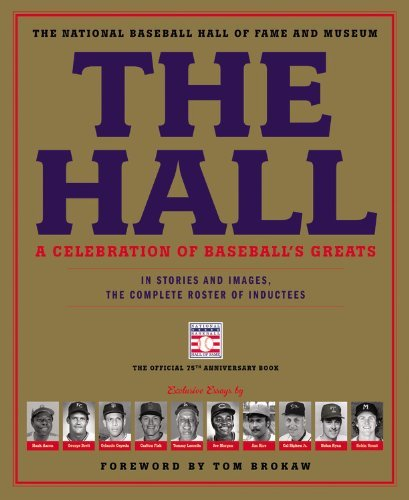 The Hall: A Celebration of Baseball's Greats: In Stories and Images, the Complete Roster of Inductees by The National Baseball Hall of Fame and Museum (2014-05-06)