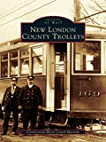 New London County Trolleys (Images of Rail) (English Edition)