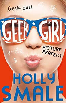 Picture Perfect (Geek Girl, Book 3) (Geek Girl Series) by [Smale, Holly]