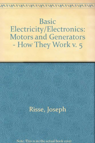 005: Basic Electricity/Electronics: Motors and Generators - How They Work v. 5