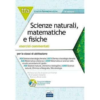 Tfa. Scienze Naturali Matematiche E Fisiche. Esercizi Commentati Per Le Classi A059, A060 E A013. Con Software Di Simulazione