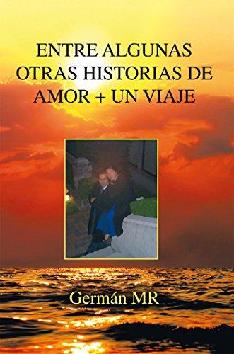 Entre Algunas Otras Historias De Amor + Un Viaje por Germán MR