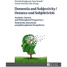 Dementia and Subjectivity / Demenz und Subjektivität: Aesthetic, Literary and Philosophical Perspectives / Ästhetische, literarische und philosophische Perspektiven