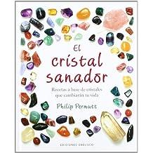 El cristal sanador/ The Crystal Healer: Recetas a Base De Cristales Que Cambiaran Tu Vida