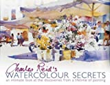 Charles Reid's Watercolour Secrets: An Intimate Look at the Discoveries from a Lifetime of Painting by Charles Reid (2007-08-31)