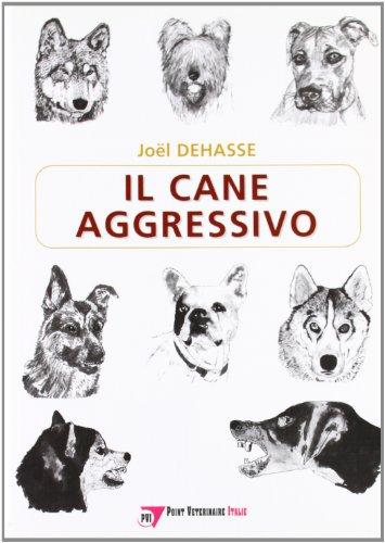 Il cane aggressivo. Gestione del cane aggressivo nella pratica clinica por Joël Dehasse