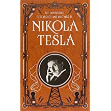 Inventions, Researches and Writings of Nikola Tesla (Barnes & Noble Omnibus Leatherbound Classics) (Barnes & Noble Leatherbound Classic Collection)