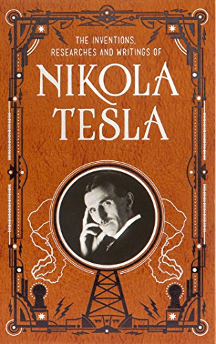 Nikola Tesla: Inventions, Researches, Writings (Barnes & Noble Leatherbound Classic Collection)