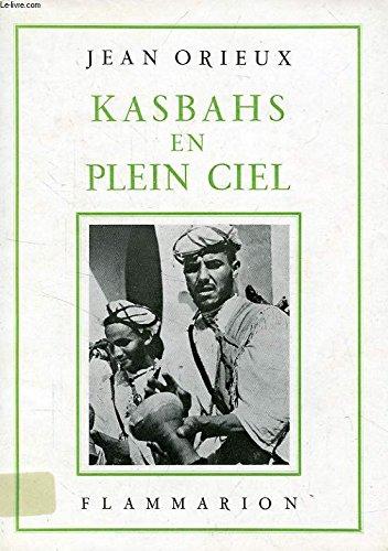 Kasbahs en plein ciel. dans le haut-atlas marocain. par Orieux Jean