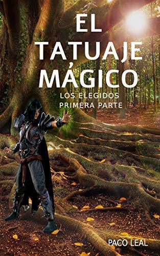 El tatuaje mágico: Los Elegidos eBook: Leal, Paco: Amazon.es ...