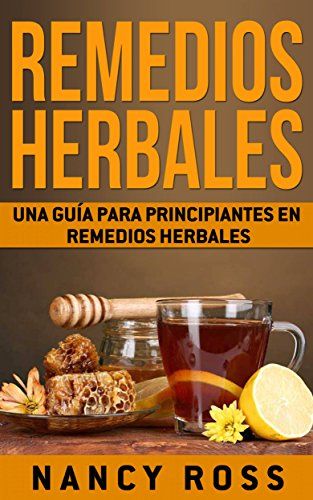 Remedios Herbales: Una Guía para Principiantes en Remedios Herbales por Nancy Ross