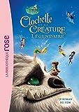La Fée Clochette - Le roman du film 6 : Clochette et la Créature Légendaire