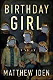 Birthday Girl: A Thriller by Matthew Iden