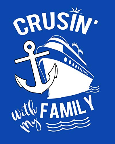 Crusin' With My Family: Handy Notebook To Keep Track Of Cruise Ship Plans Trip Information & Memories Shared With Family 100 Pages 8x10 Notebook (Celebrity Cruises)