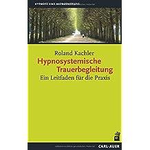 Hypnosystemische Trauerbegleitung: Ein Leitfaden für die Praxis