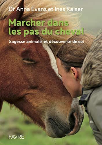 Marcher dans les pas du cheval - Sagesse animale et découverte de soi