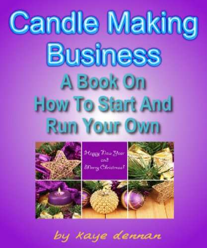 CANDLE MAKING BUSINESS: A Book On How To Start And Run Your Own (Crafts & Hobbies) (English Edition)