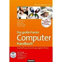 Das große Franzis Computerhandbuch: Anschaffung, Anwendung, tägliche Praxis