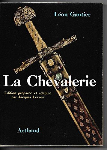 Léon Gautier,... La Chevalerie : . Édition préparée et adaptée par Jacques Levron