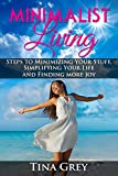 Minimalist Living:: Steps to Minimizing Your Stuff, Simplifying Your Life, and Finding more Joy