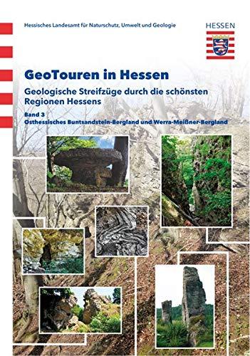 GeoTouren in Hessen : Geologische Streifzüge durch die schönsten Regionen Hessens: Band 3: Osthessische Buntsandstein-Bergland und Werra-Meißner-Bergland