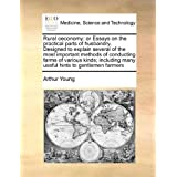 Rural oeconomy: or Essays on the practical parts of husbandry. Designed to explain several of the most important methods of conducting farms of ... many useful hints to gentlemen farmers by Arthur Young (2010-08-06)